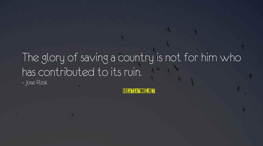 Noli Sayings By Jose Rizal: The glory of saving a country is not for him who has contributed to its