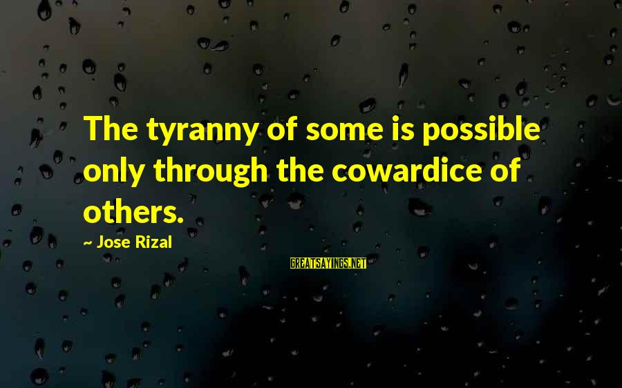 Noli Sayings By Jose Rizal: The tyranny of some is possible only through the cowardice of others.
