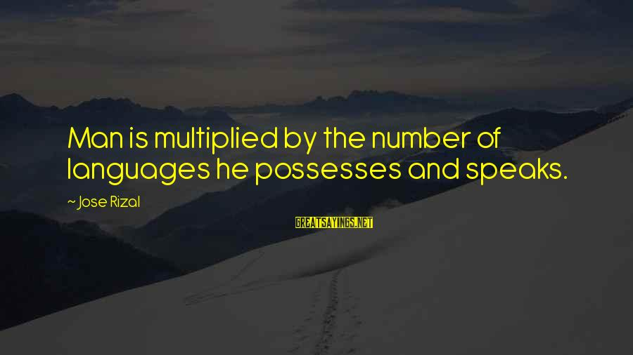 Noli Sayings By Jose Rizal: Man is multiplied by the number of languages he possesses and speaks.