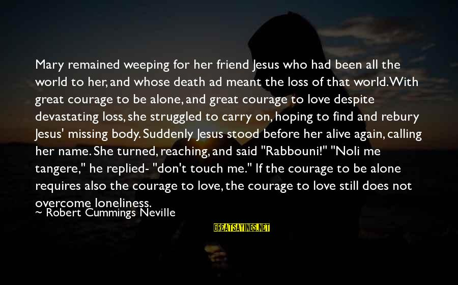 Noli Sayings By Robert Cummings Neville: Mary remained weeping for her friend Jesus who had been all the world to her,