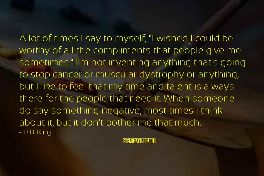 """Non Stop Thinking Sayings By B.B. King: A lot of times I say to myself, """"I wished I could be worthy of"""