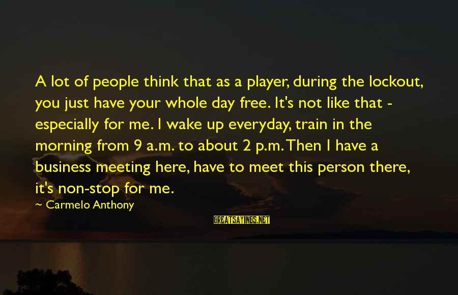 Non Stop Thinking Sayings By Carmelo Anthony: A lot of people think that as a player, during the lockout, you just have