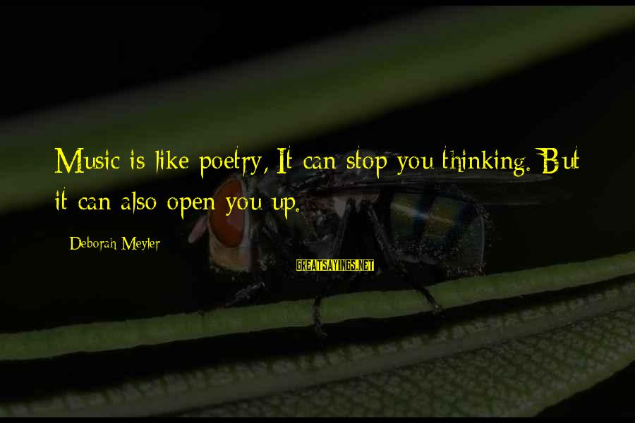 Non Stop Thinking Sayings By Deborah Meyler: Music is like poetry, It can stop you thinking. But it can also open you