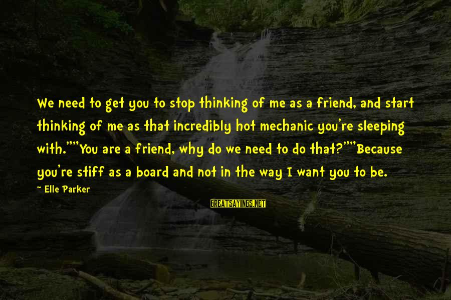 Non Stop Thinking Sayings By Elle Parker: We need to get you to stop thinking of me as a friend, and start