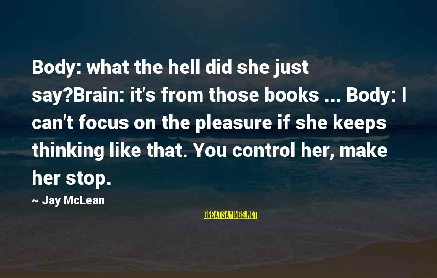 Non Stop Thinking Sayings By Jay McLean: Body: what the hell did she just say?Brain: it's from those books ... Body: I