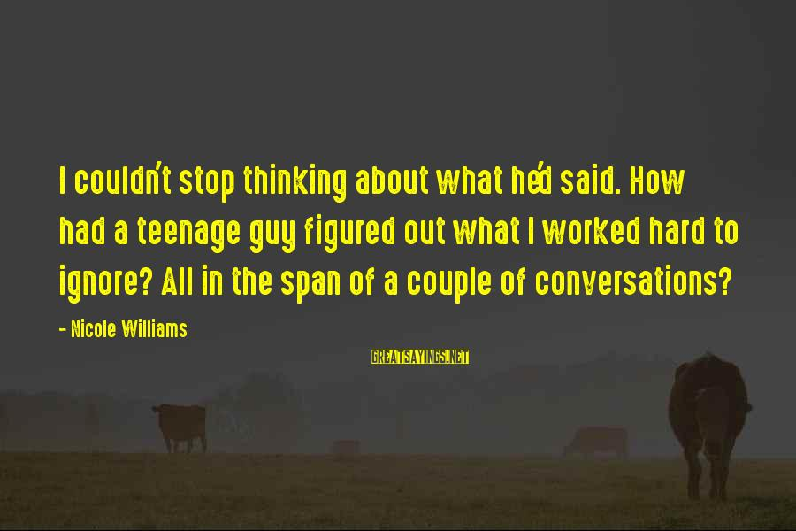 Non Stop Thinking Sayings By Nicole Williams: I couldn't stop thinking about what he'd said. How had a teenage guy figured out