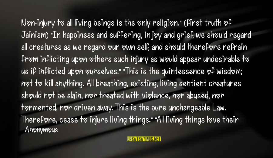"""Non Vegan Sayings By Anonymous: Non-injury to all living beings is the only religion."""" (first truth of Jainism) """"In happiness"""