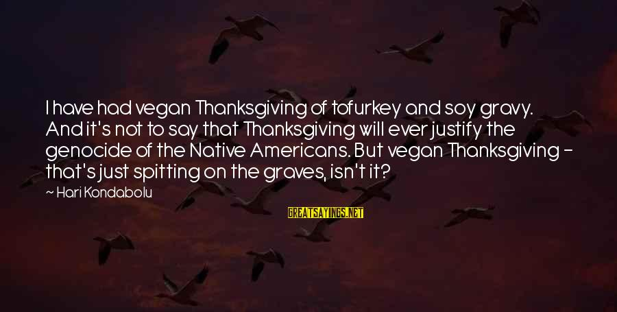 Non Vegan Sayings By Hari Kondabolu: I have had vegan Thanksgiving of tofurkey and soy gravy. And it's not to say