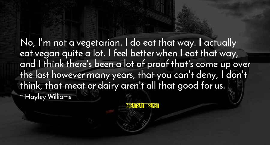 Non Vegan Sayings By Hayley Williams: No, I'm not a vegetarian. I do eat that way. I actually eat vegan quite
