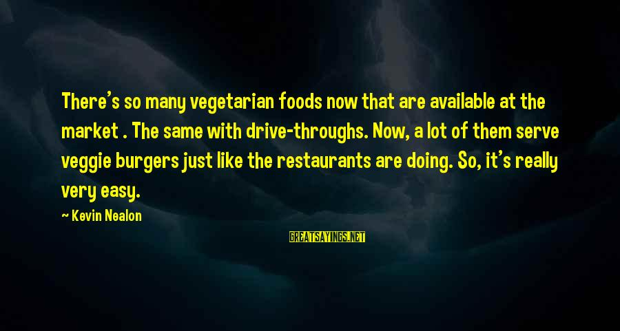 Non Vegan Sayings By Kevin Nealon: There's so many vegetarian foods now that are available at the market . The same
