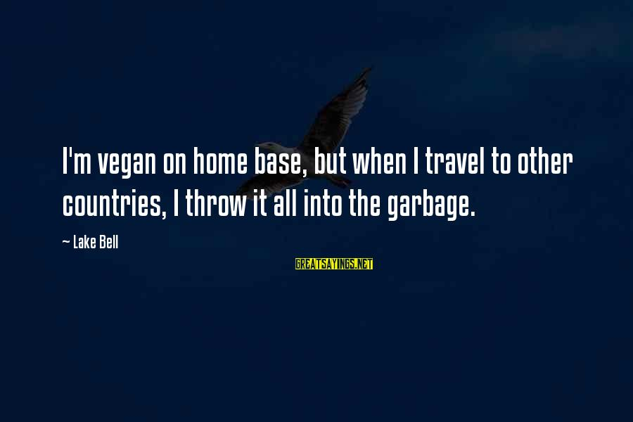 Non Vegan Sayings By Lake Bell: I'm vegan on home base, but when I travel to other countries, I throw it