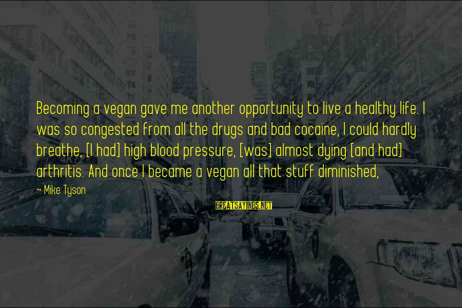 Non Vegan Sayings By Mike Tyson: Becoming a vegan gave me another opportunity to live a healthy life. I was so