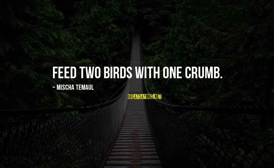 Non Vegan Sayings By Mischa Temaul: Feed two birds with one crumb.