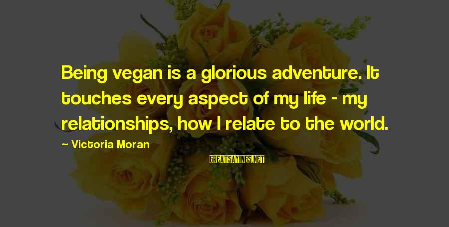 Non Vegan Sayings By Victoria Moran: Being vegan is a glorious adventure. It touches every aspect of my life - my