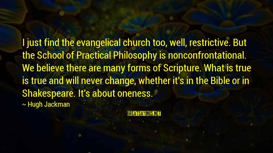 Nonconfrontational Sayings By Hugh Jackman: I just find the evangelical church too, well, restrictive. But the School of Practical Philosophy