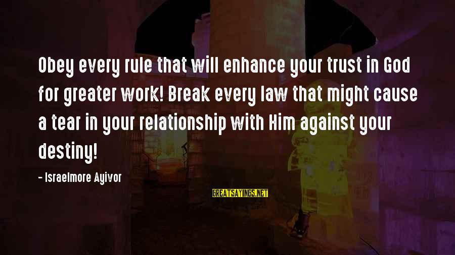 Nonconfrontational Sayings By Israelmore Ayivor: Obey every rule that will enhance your trust in God for greater work! Break every