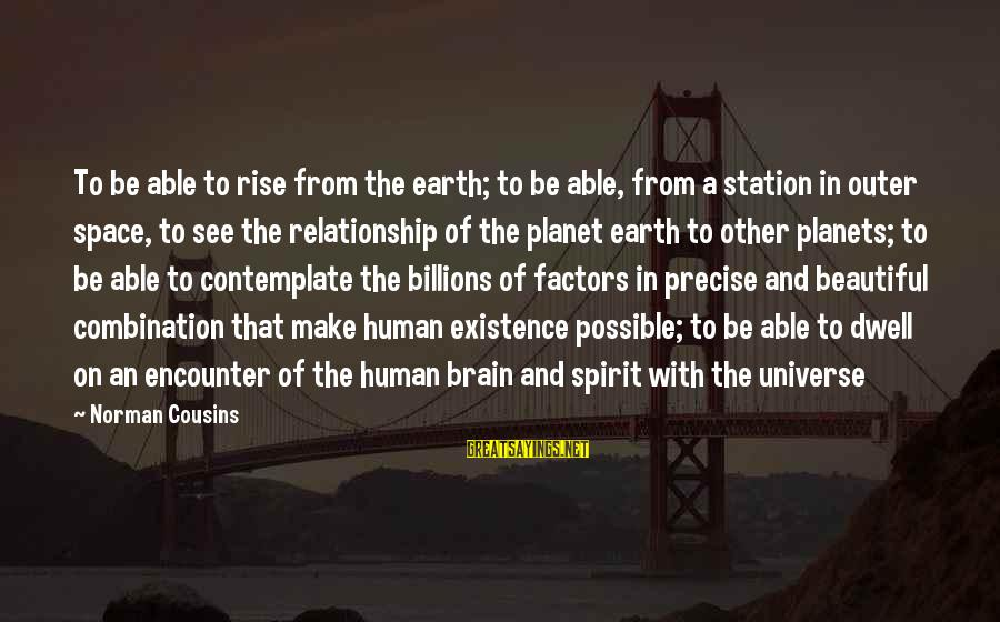 Nonconfrontational Sayings By Norman Cousins: To be able to rise from the earth; to be able, from a station in