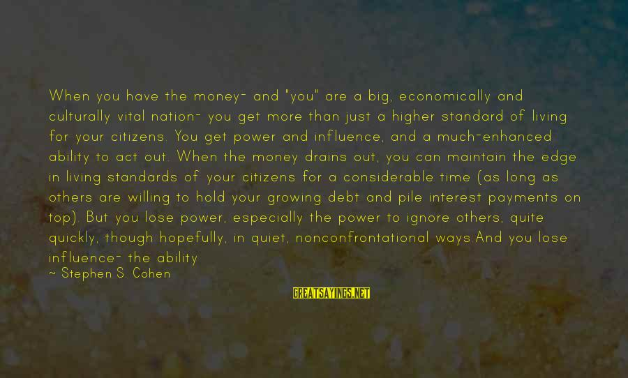 "Nonconfrontational Sayings By Stephen S. Cohen: When you have the money- and ""you"" are a big, economically and culturally vital nation-"