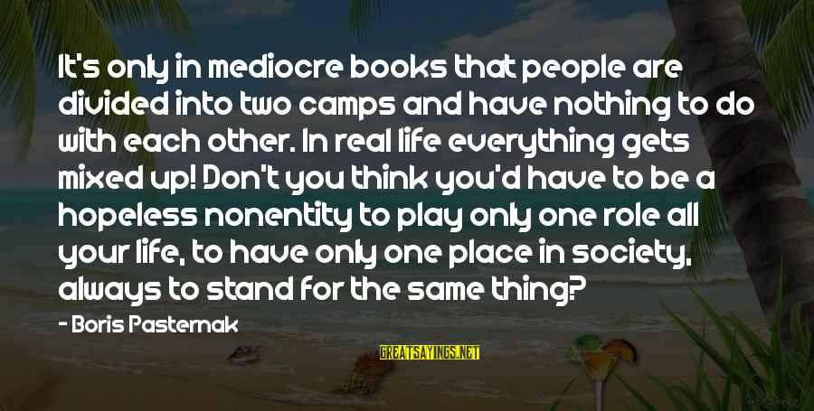 Nonentity Sayings By Boris Pasternak: It's only in mediocre books that people are divided into two camps and have nothing