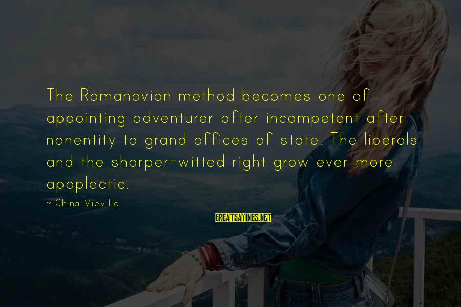 Nonentity Sayings By China Mieville: The Romanovian method becomes one of appointing adventurer after incompetent after nonentity to grand offices