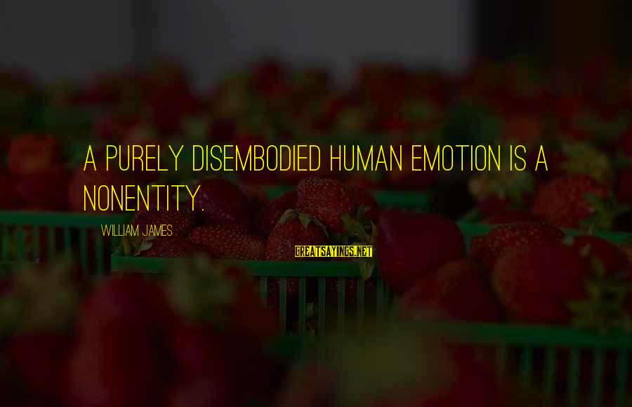 Nonentity Sayings By William James: A purely disembodied human emotion is a nonentity.