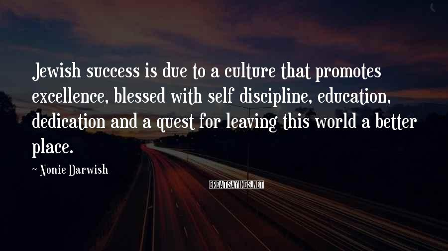 Nonie Darwish Sayings: Jewish success is due to a culture that promotes excellence, blessed with self discipline, education,