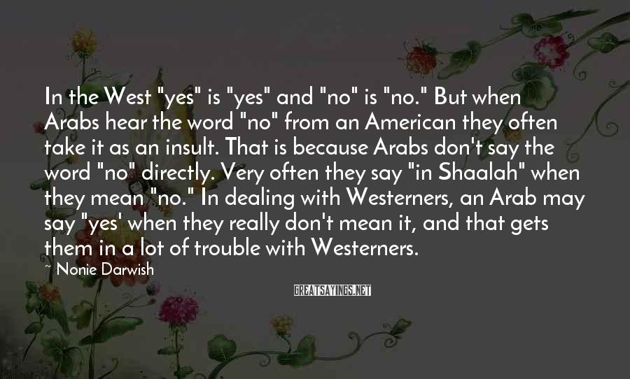 "Nonie Darwish Sayings: In the West ""yes"" is ""yes"" and ""no"" is ""no."" But when Arabs hear the"