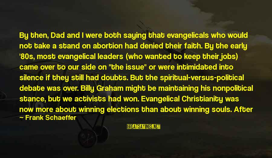 Nonpolitical Sayings By Frank Schaeffer: By then, Dad and I were both saying that evangelicals who would not take a