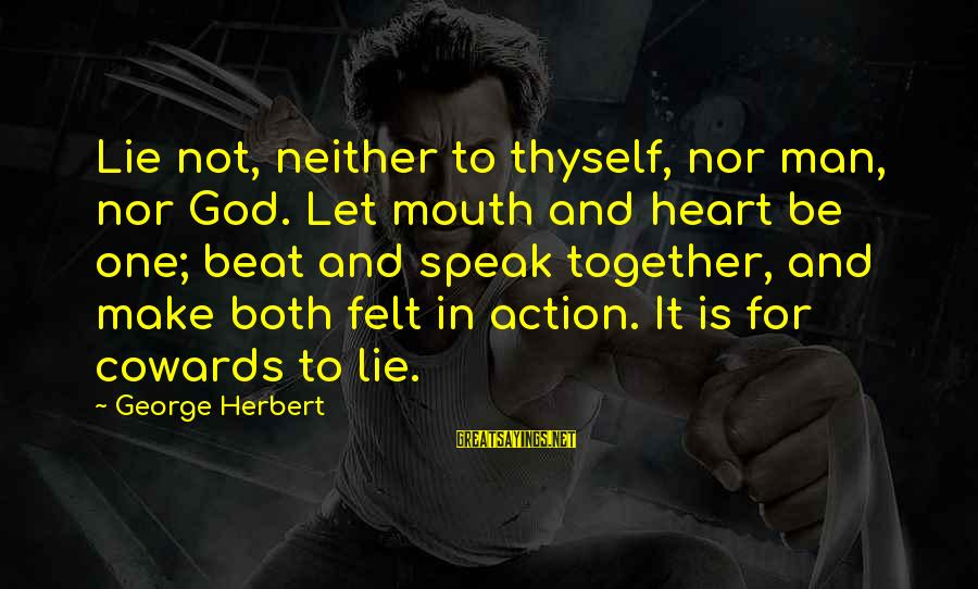 Nonpolitical Sayings By George Herbert: Lie not, neither to thyself, nor man, nor God. Let mouth and heart be one;