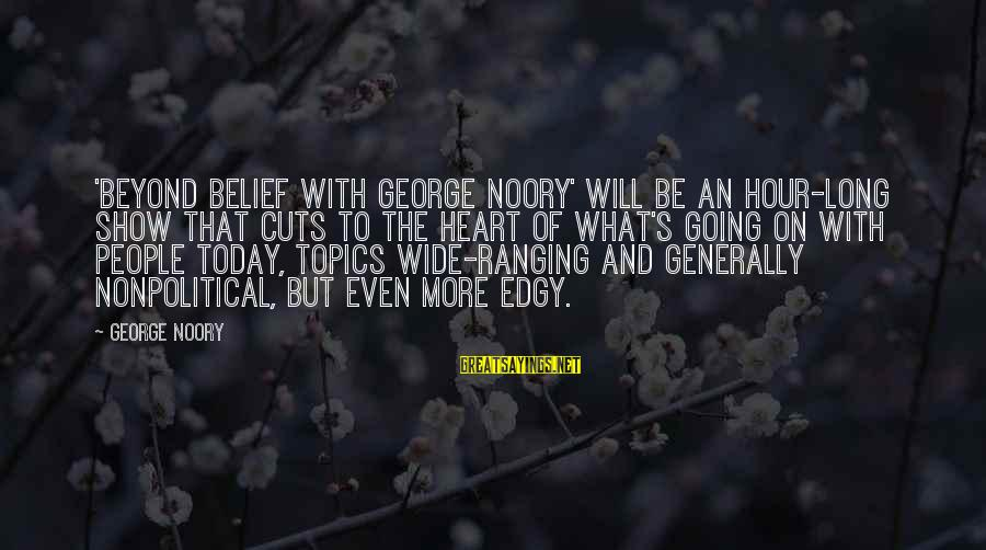 Nonpolitical Sayings By George Noory: 'Beyond Belief with George Noory' will be an hour-long show that cuts to the heart