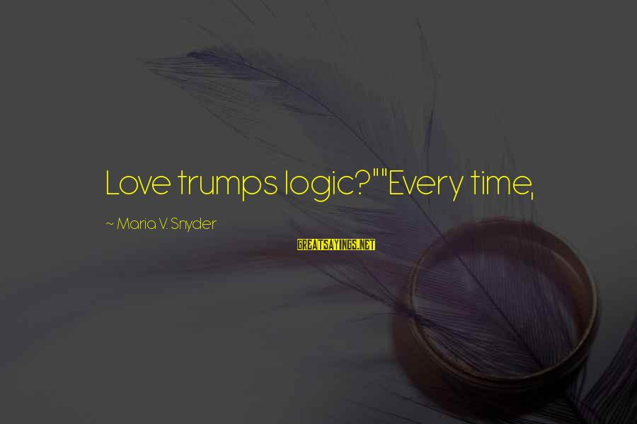 """Nonpolitical Sayings By Maria V. Snyder: Love trumps logic?""""""""Every time,"""