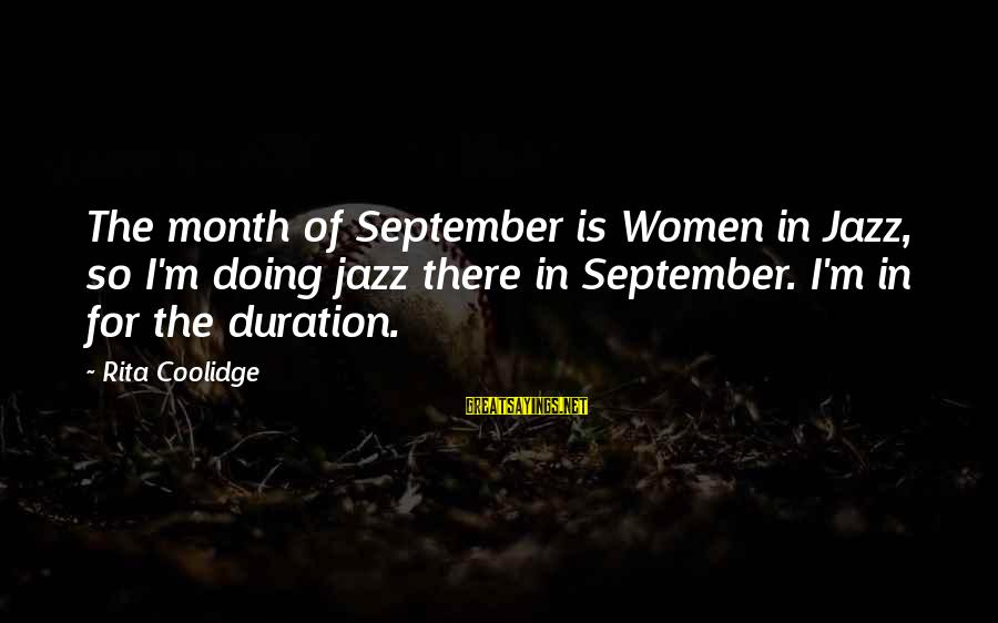 Nonpolitical Sayings By Rita Coolidge: The month of September is Women in Jazz, so I'm doing jazz there in September.