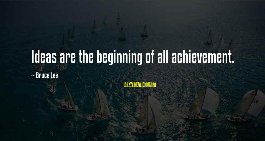 Nonprofane Sayings By Bruce Lee: Ideas are the beginning of all achievement.