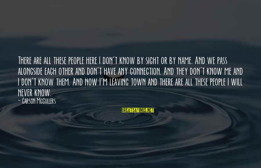 Nonprofane Sayings By Carson McCullers: There are all these people here I don't know by sight or by name. And