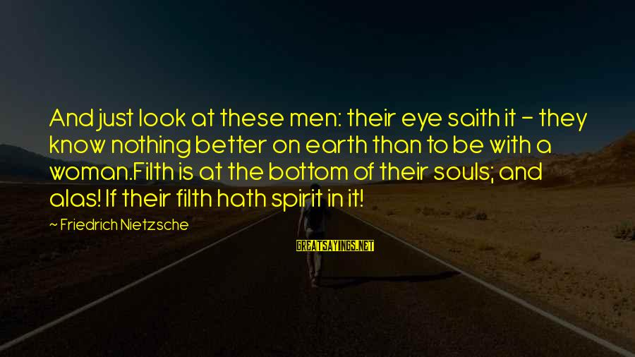 Nonprofane Sayings By Friedrich Nietzsche: And just look at these men: their eye saith it - they know nothing better