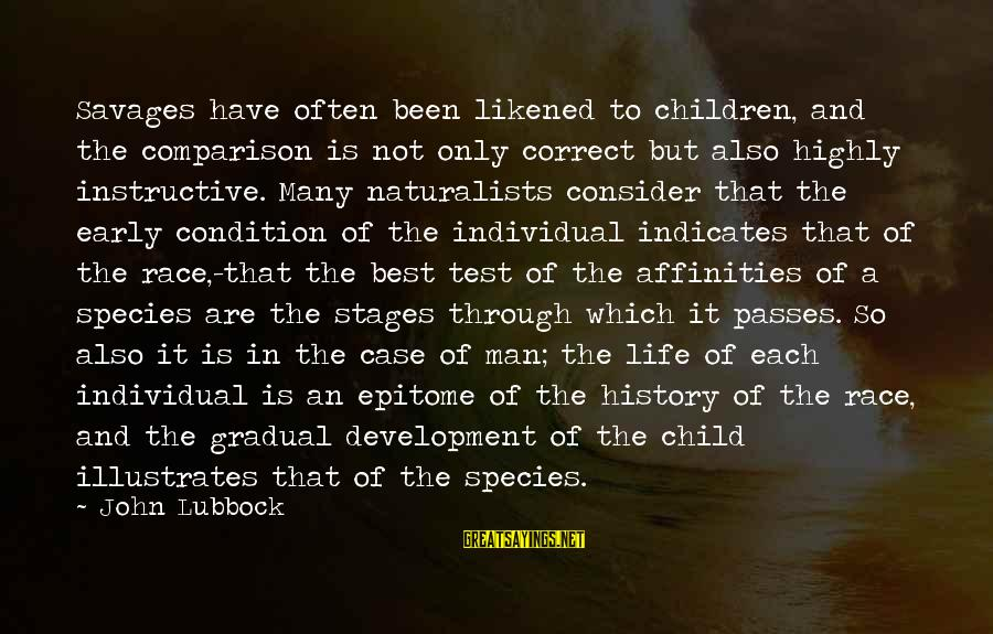 Nonprofane Sayings By John Lubbock: Savages have often been likened to children, and the comparison is not only correct but