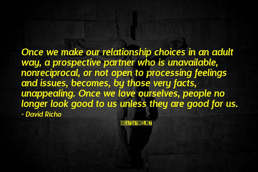 Nonreciprocal Sayings By David Richo: Once we make our relationship choices in an adult way, a prospective partner who is
