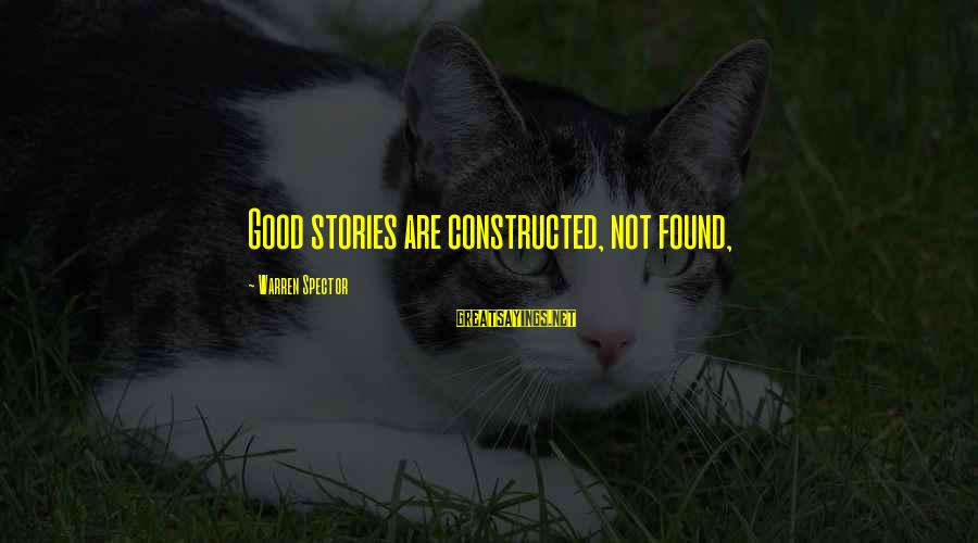Noonien Sayings By Warren Spector: Good stories are constructed, not found,