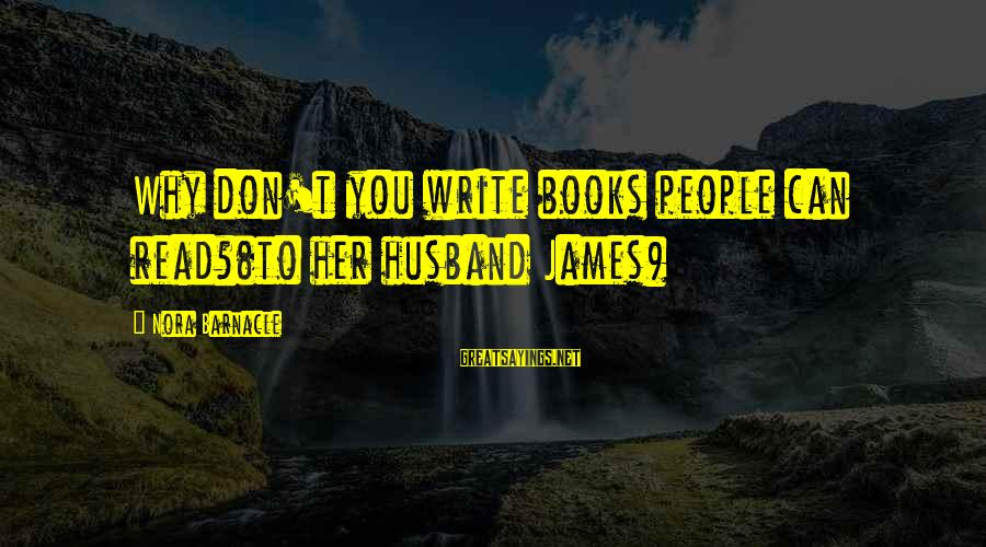Nora Barnacle Sayings By Nora Barnacle: Why don't you write books people can read?(to her husband James)