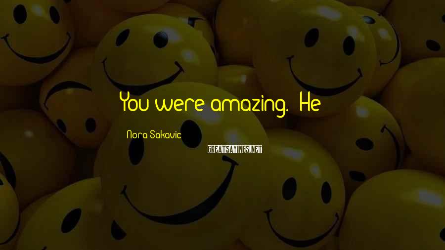 "Nora Sakavic Sayings: You were amazing."" He"