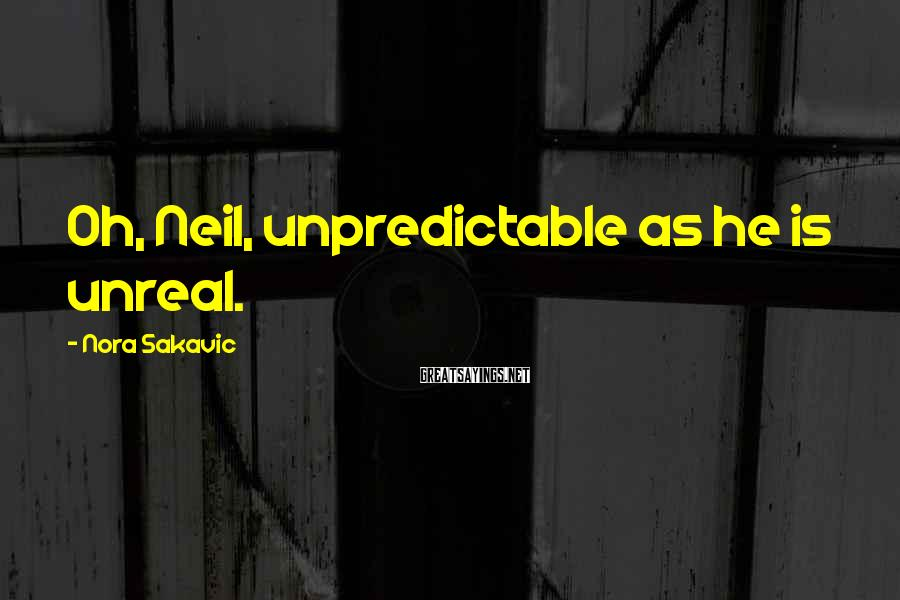 Nora Sakavic Sayings: Oh, Neil, unpredictable as he is unreal.