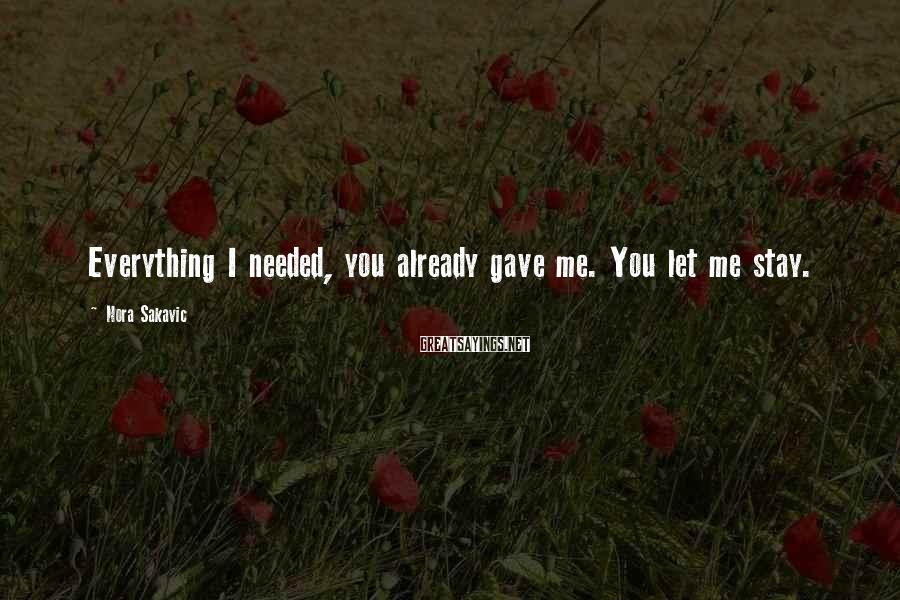 Nora Sakavic Sayings: Everything I needed, you already gave me. You let me stay.