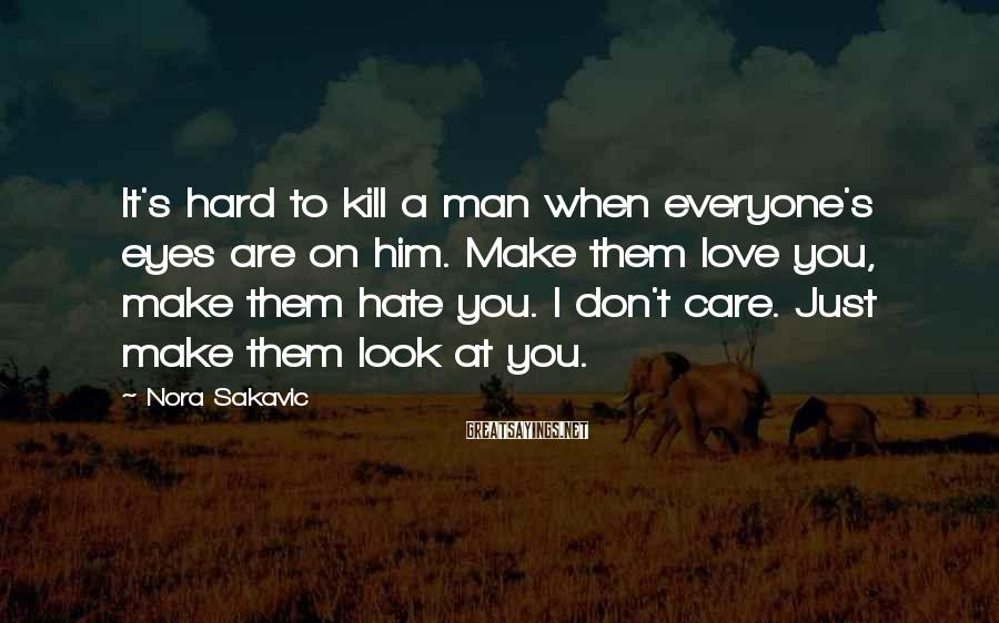 Nora Sakavic Sayings: It's hard to kill a man when everyone's eyes are on him. Make them love