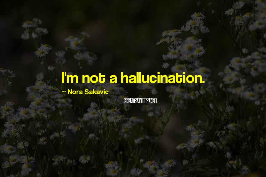 Nora Sakavic Sayings: I'm not a hallucination.