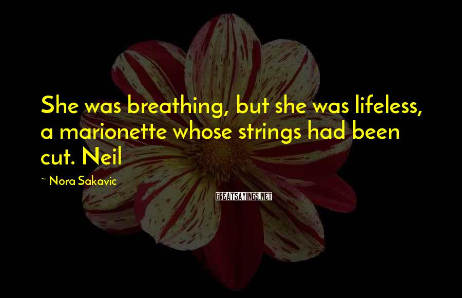 Nora Sakavic Sayings: She was breathing, but she was lifeless, a marionette whose strings had been cut. Neil