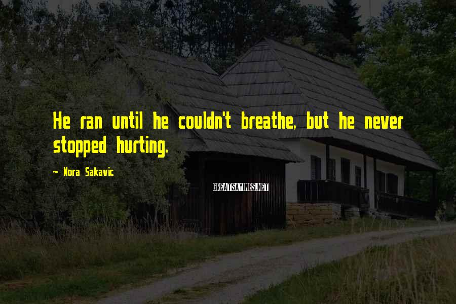 Nora Sakavic Sayings: He ran until he couldn't breathe, but he never stopped hurting.
