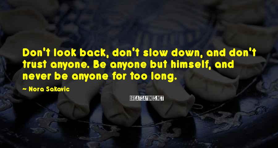 Nora Sakavic Sayings: Don't look back, don't slow down, and don't trust anyone. Be anyone but himself, and