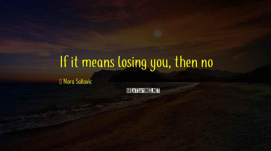 Nora Sakavic Sayings: If it means losing you, then no
