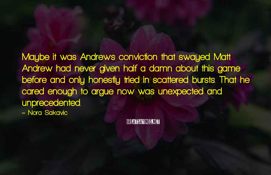 Nora Sakavic Sayings: Maybe it was Andrew's conviction that swayed Matt. Andrew had never given half a damn