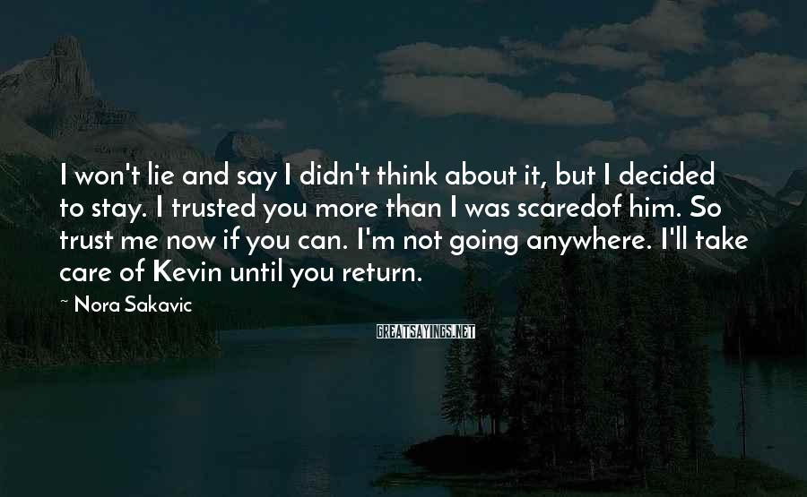 Nora Sakavic Sayings: I won't lie and say I didn't think about it, but I decided to stay.
